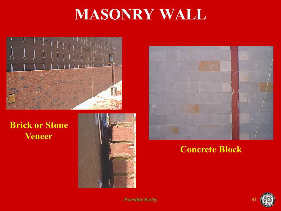 MASONRY WALL Brick or Stone Veneer Concrete Block Forcible Entry