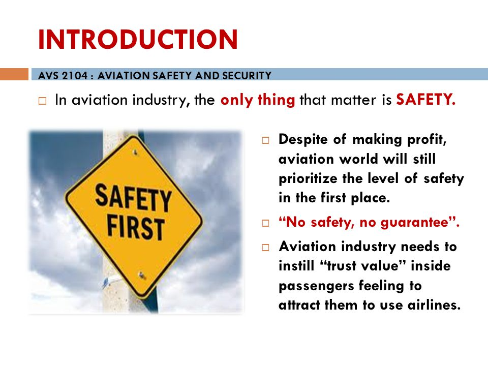 INTRODUCTION AVS 2104 : AVIATION SAFETY AND SECURITY. In aviation industry, the only thing that matter is SAFETY.