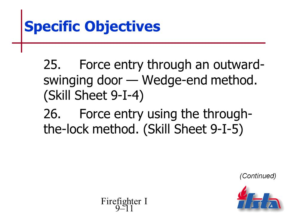 Specific Objectives 25. Force entry through an outward- swinging door — Wedge-end method. (Skill Sheet 9-I-4)