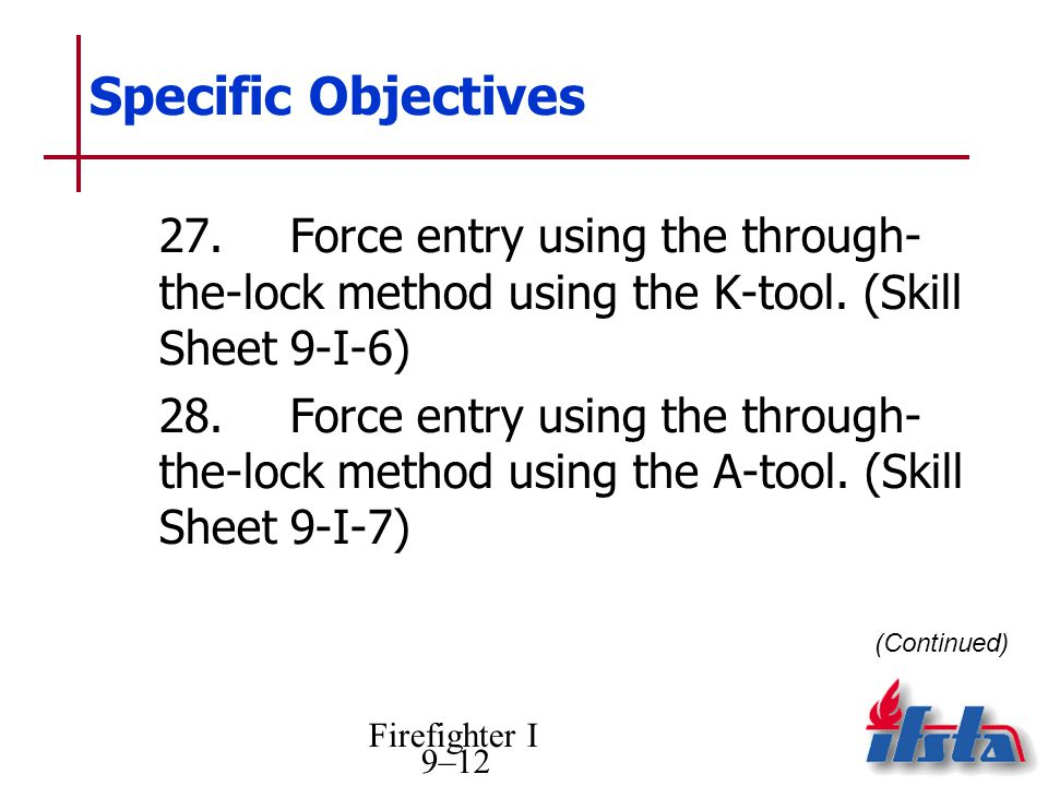 Specific Objectives 27. Force entry using the through- the-lock method using the K-tool. (Skill Sheet 9-I-6)