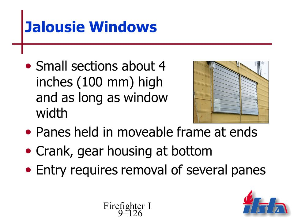 Jalousie Windows Small sections about 4 inches (100 mm) high and as long as window width. Panes held in moveable frame at ends.