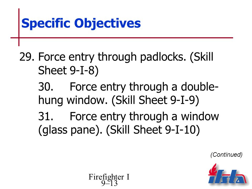 Specific Objectives 29. Force entry through padlocks. (Skill Sheet 9-I-8) 30. Force entry through a double- hung window. (Skill Sheet 9-I-9)