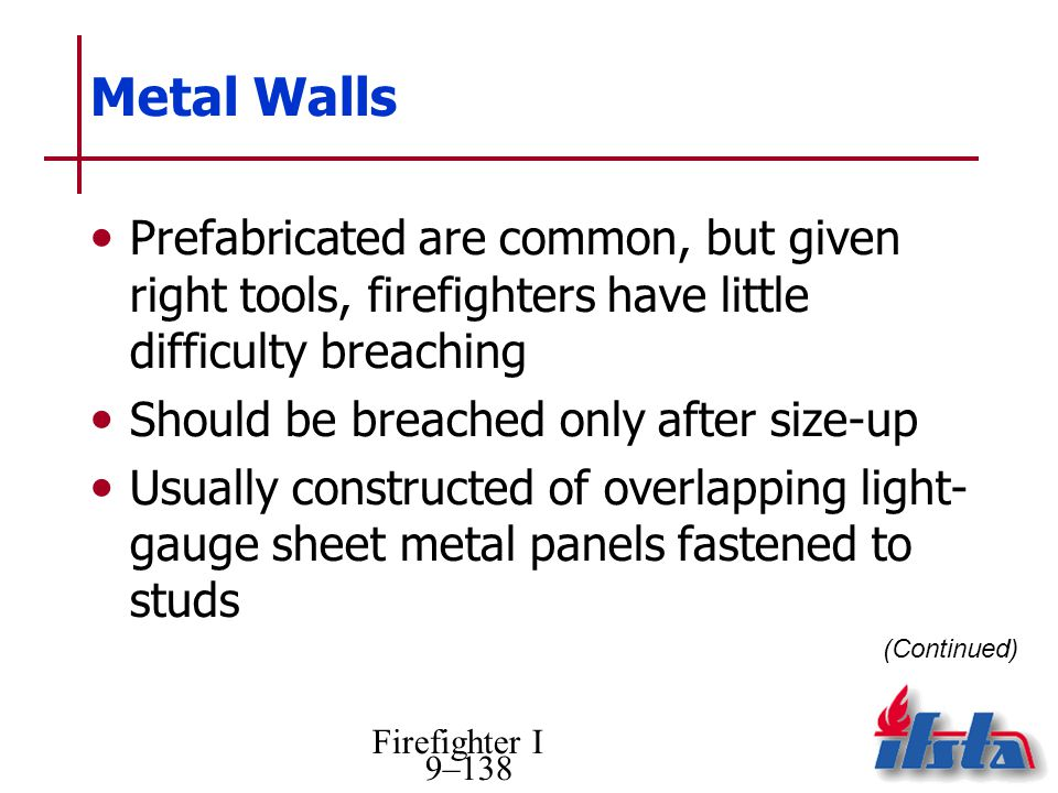Metal Walls Prefabricated are common, but given right tools, firefighters have little difficulty breaching.