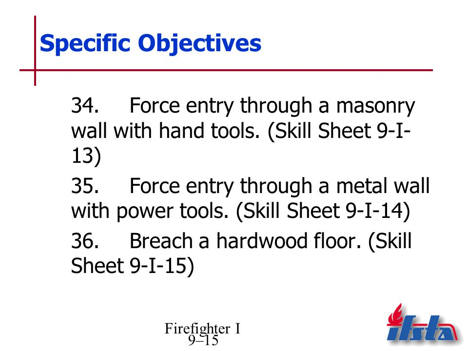 Specific Objectives 34. Force entry through a masonry wall with hand tools. (Skill Sheet 9-I- 13)