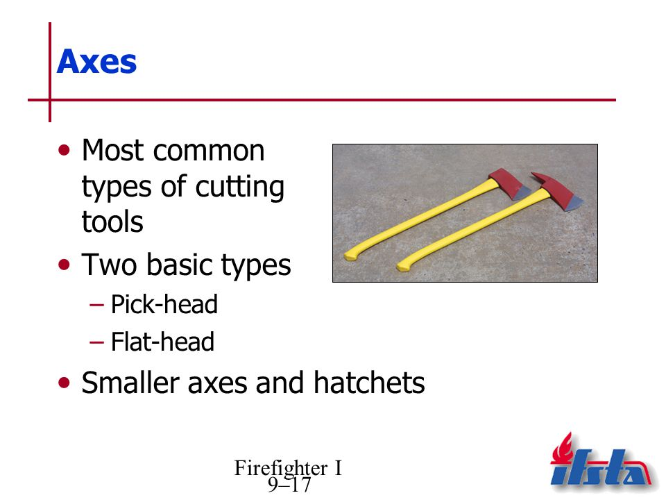 Axes Most common types of cutting tools Two basic types