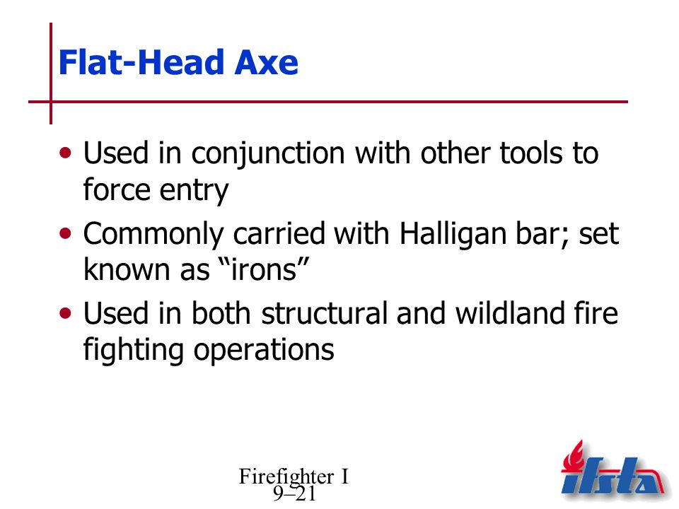 Flat-Head Axe Used in conjunction with other tools to force entry