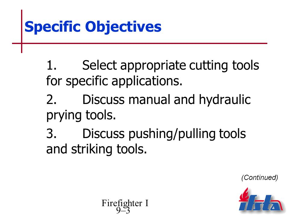 Specific Objectives 1. Select appropriate cutting tools for specific applications. 2. Discuss manual and hydraulic prying tools.