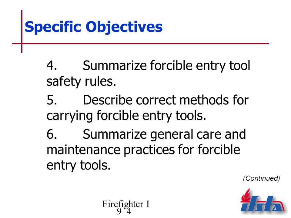 Specific Objectives 4. Summarize forcible entry tool safety rules.