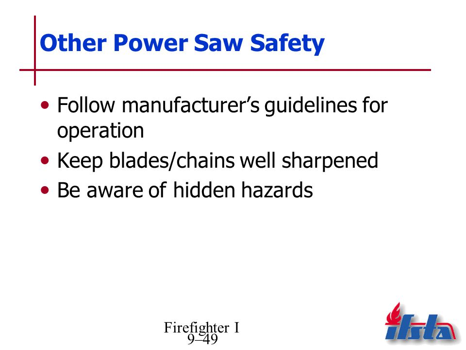 Other Power Saw Safety Follow manufacturer's guidelines for operation