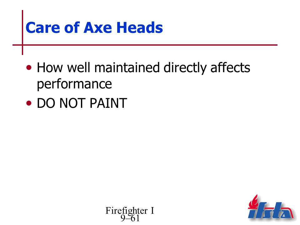 Care of Axe Heads How well maintained directly affects performance