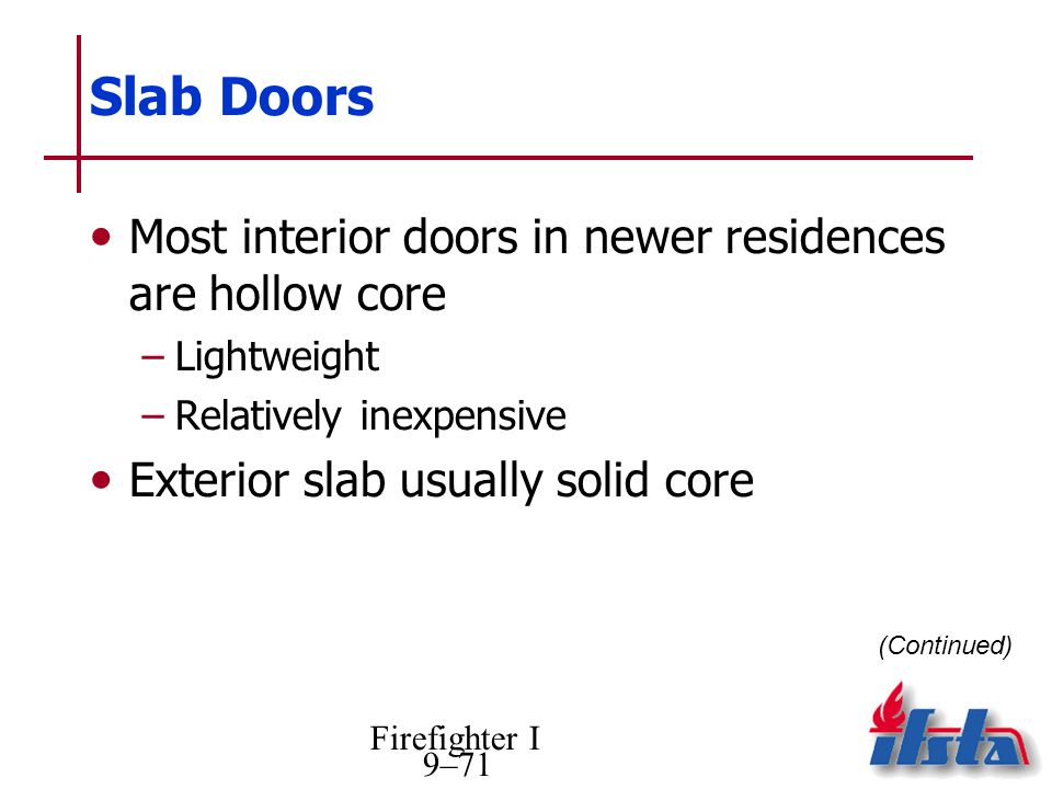 Slab Doors Most interior doors in newer residences are hollow core