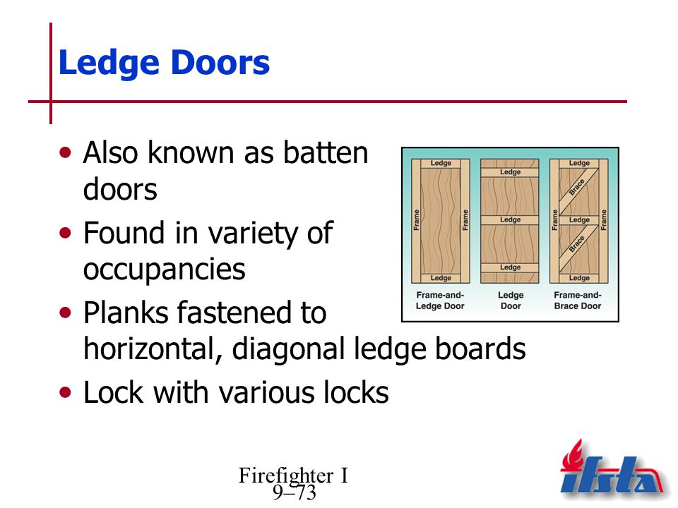 Ledge Doors Also known as batten doors Found in variety of occupancies