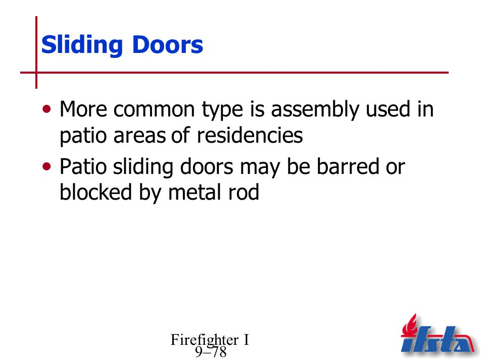 Sliding Doors More common type is assembly used in patio areas of residencies. Patio sliding doors may be barred or blocked by metal rod.
