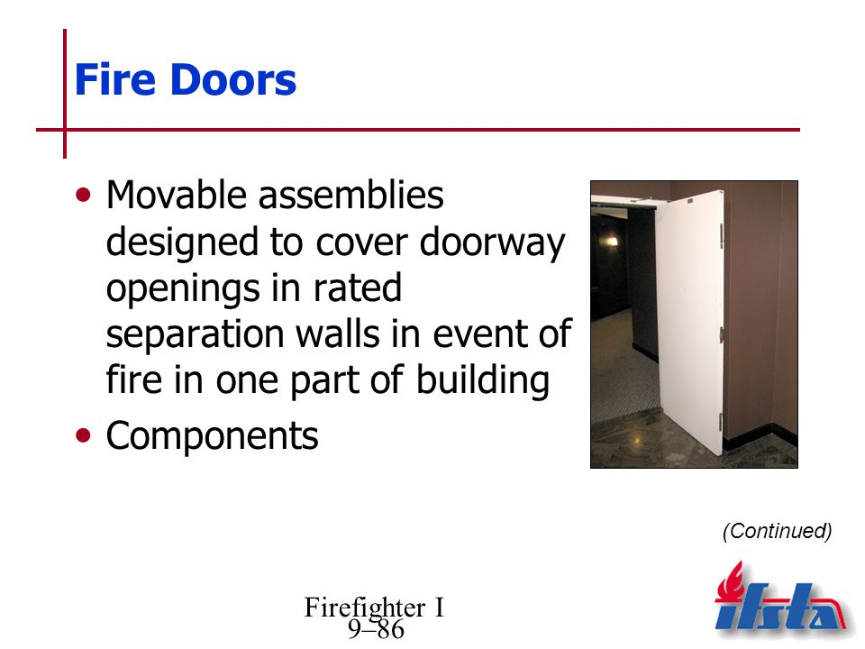 Fire Doors Movable assemblies designed to cover doorway openings in rated separation walls in event of fire in one part of building.