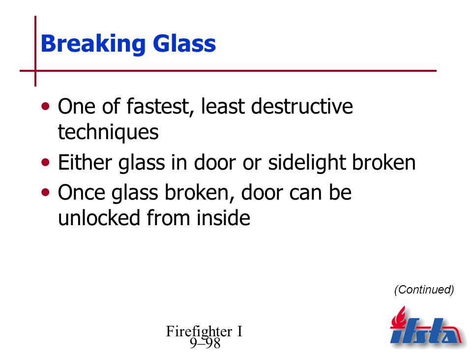 Breaking Glass One of fastest, least destructive techniques