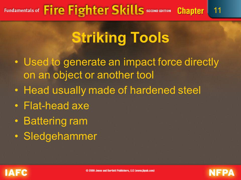 Striking Tools Used to generate an impact force directly on an object or another tool. Head usually made of hardened steel.