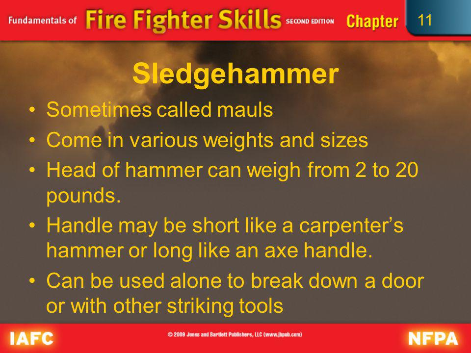 Sledgehammer Sometimes called mauls Come in various weights and sizes