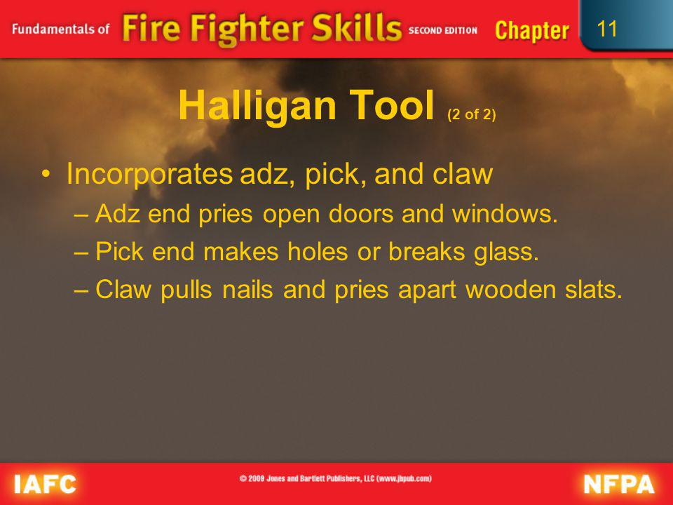 Halligan Tool (2 of 2) Incorporates adz, pick, and claw