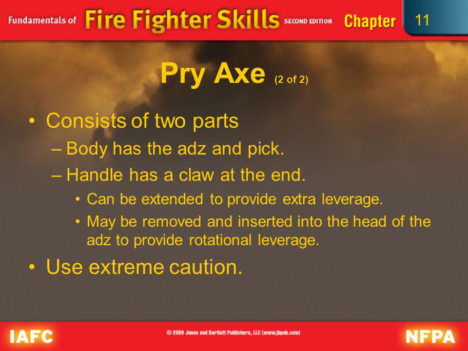 Pry Axe (2 of 2) Consists of two parts Use extreme caution.