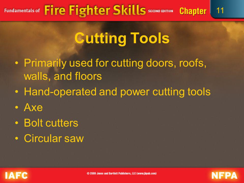 Cutting Tools Primarily used for cutting doors, roofs, walls, and floors. Hand-operated and power cutting tools.