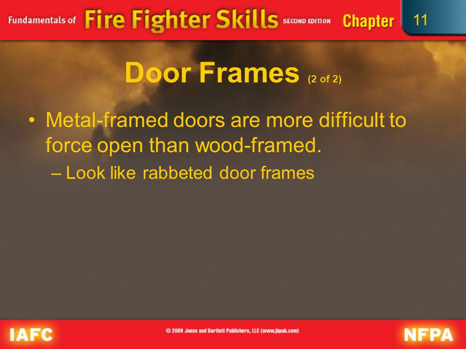 Door Frames (2 of 2) Metal-framed doors are more difficult to force open than wood-framed.