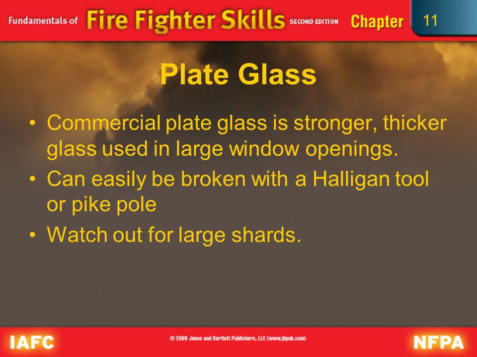 Plate Glass Commercial plate glass is stronger, thicker glass used in large window openings. Can easily be broken with a Halligan tool or pike pole.