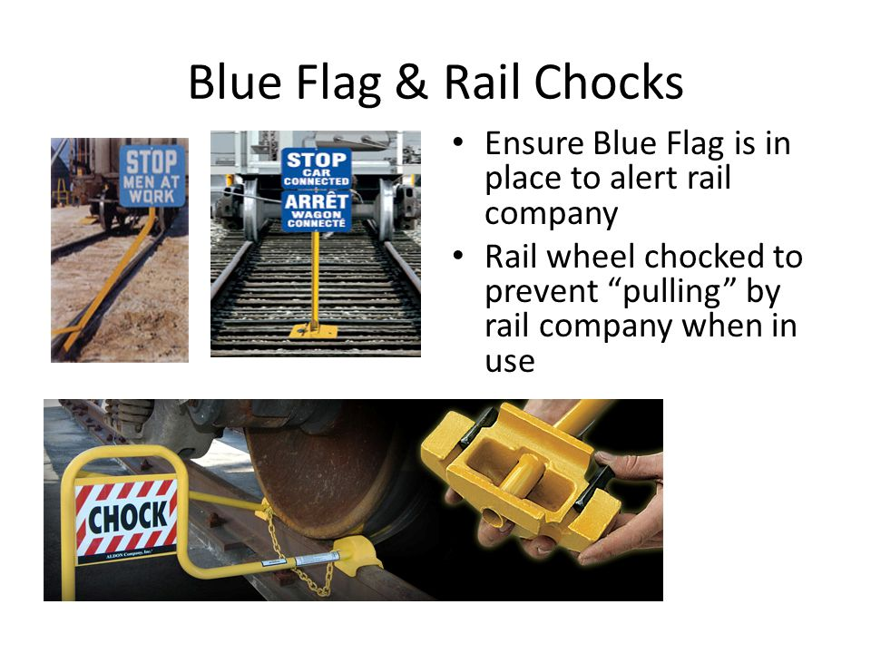 Blue Flag & Rail Chocks Ensure Blue Flag is in place to alert rail company.