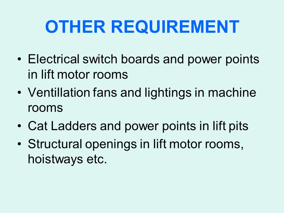 OTHER REQUIREMENT Electrical switch boards and power points in lift motor rooms. Ventillation fans and lightings in machine rooms.