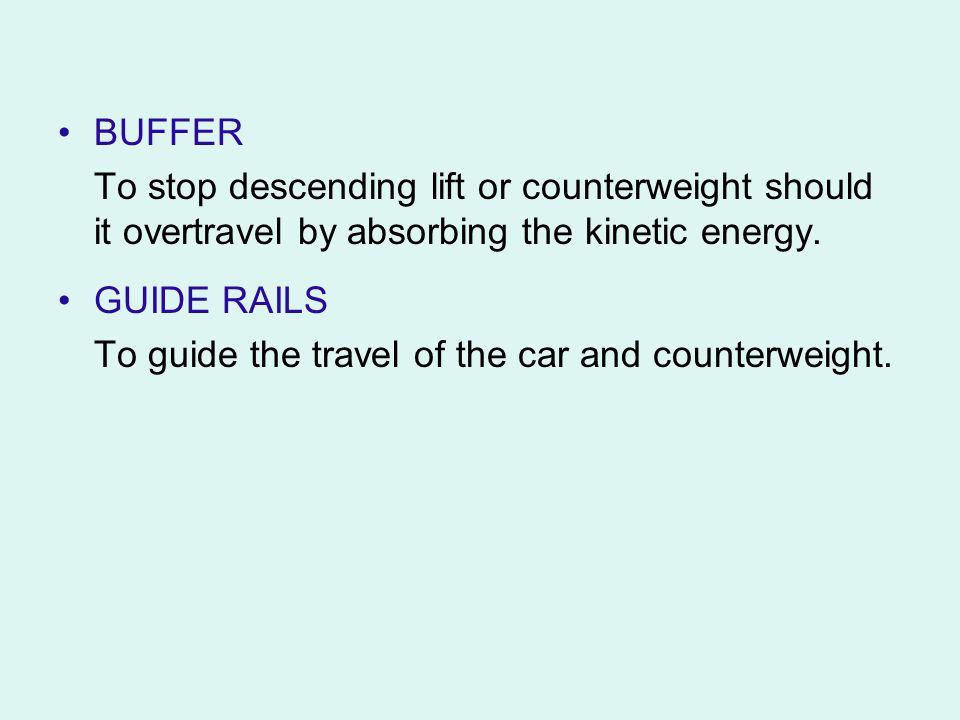 BUFFER To stop descending lift or counterweight should it overtravel by absorbing the kinetic energy.