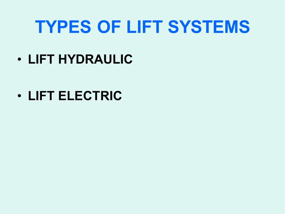 TYPES OF LIFT SYSTEMS LIFT HYDRAULIC LIFT ELECTRIC