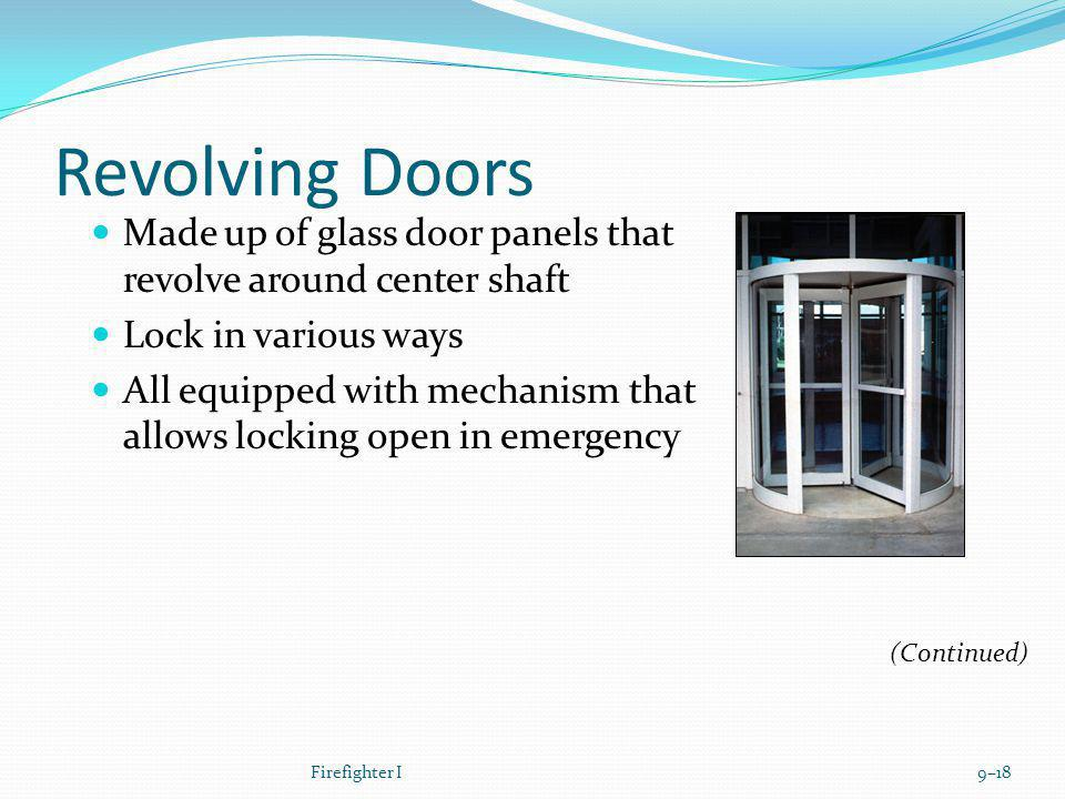 Revolving Doors Made up of glass door panels that revolve around center shaft. Lock in various ways.