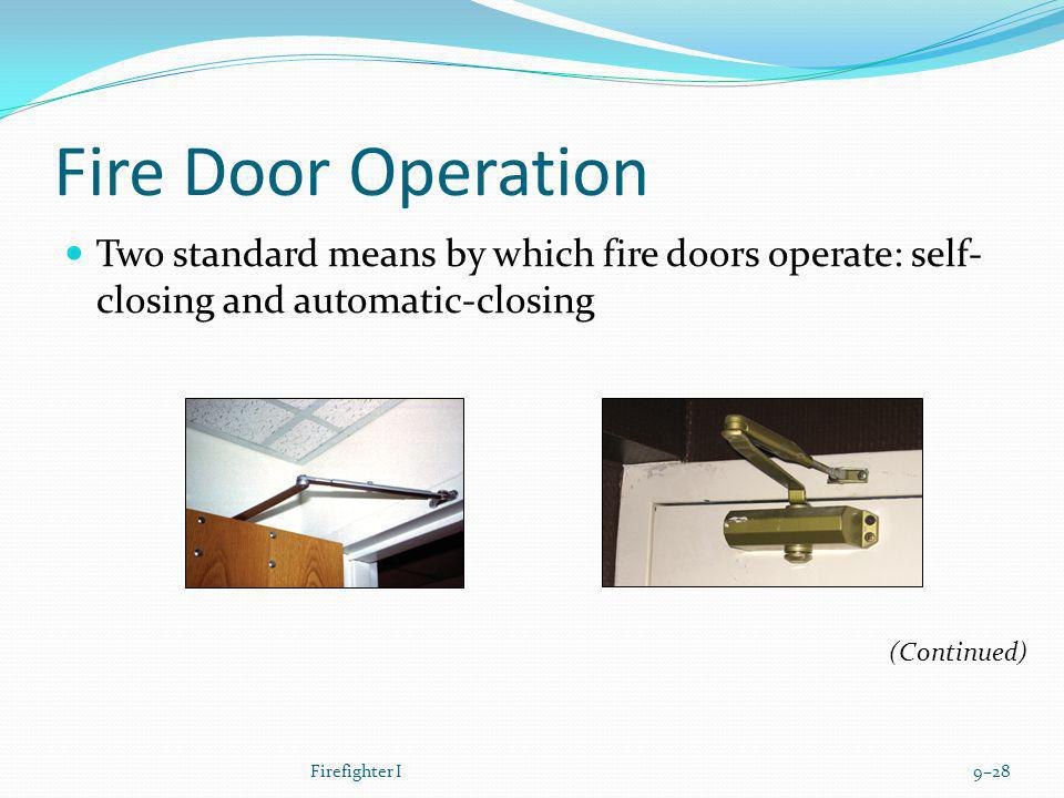 Fire Door Operation Two standard means by which fire doors operate: self-closing and automatic-closing.