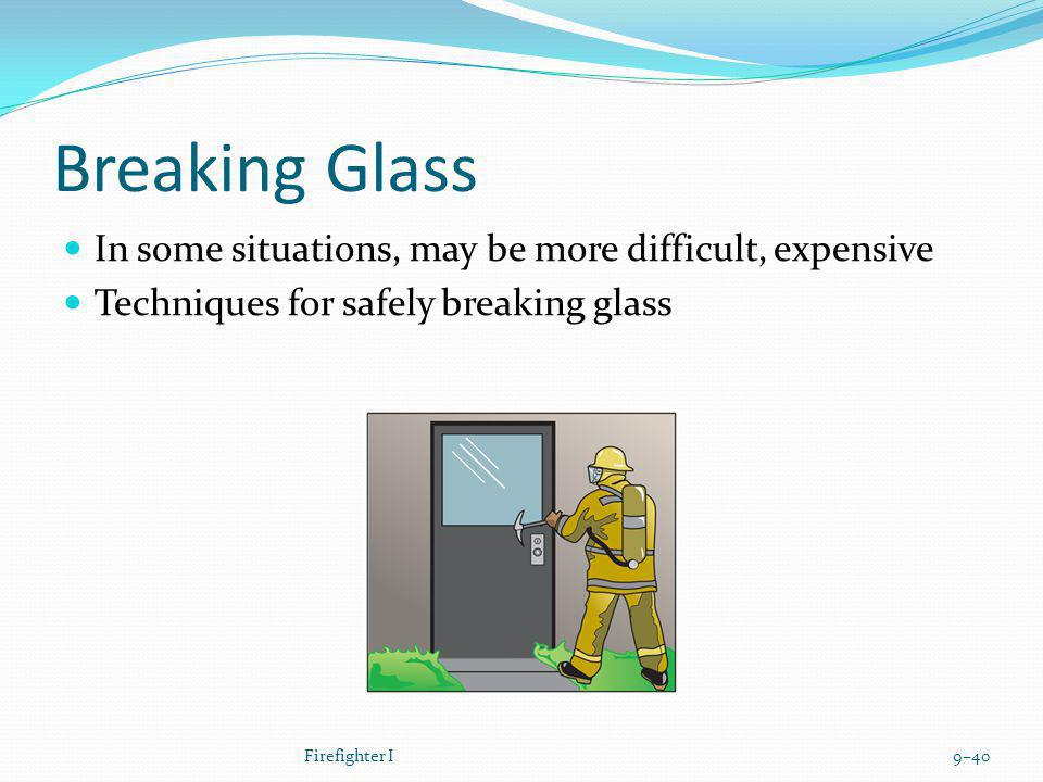 Breaking Glass In some situations, may be more difficult, expensive