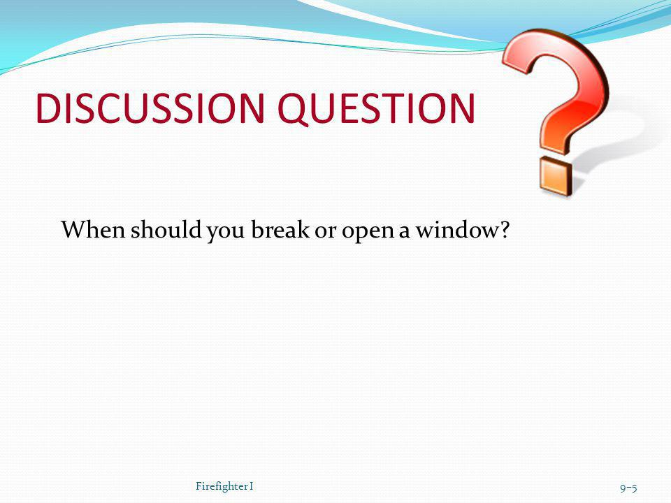 DISCUSSION QUESTION When should you break or open a window