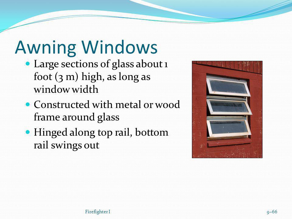 Awning Windows Large sections of glass about 1 foot (3 m) high, as long as window width. Constructed with metal or wood frame around glass.