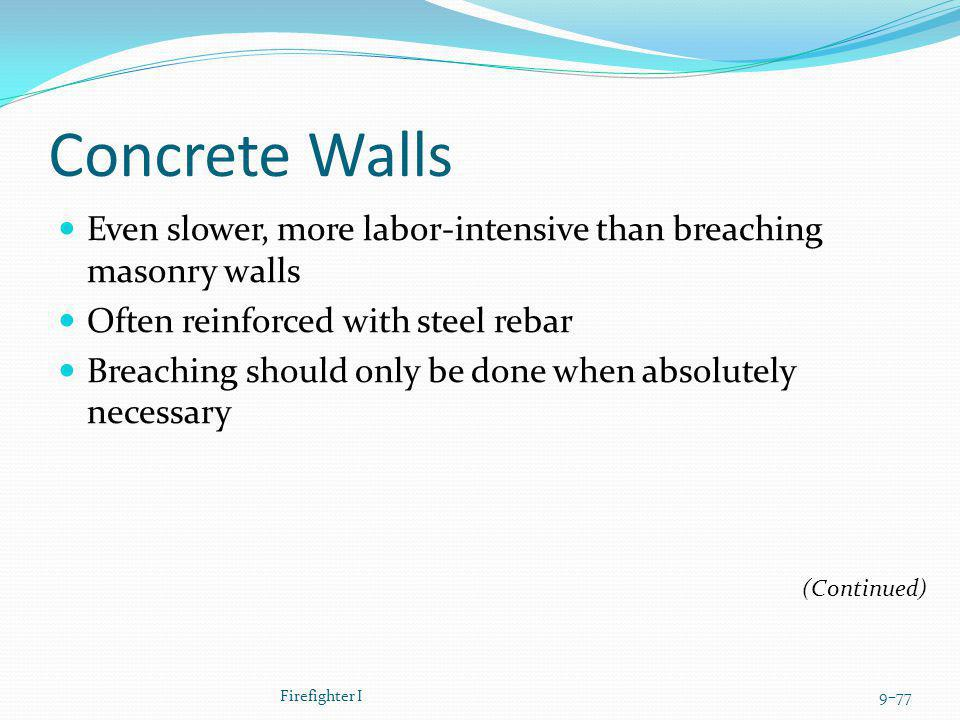 Concrete Walls Even slower, more labor-intensive than breaching masonry walls. Often reinforced with steel rebar.