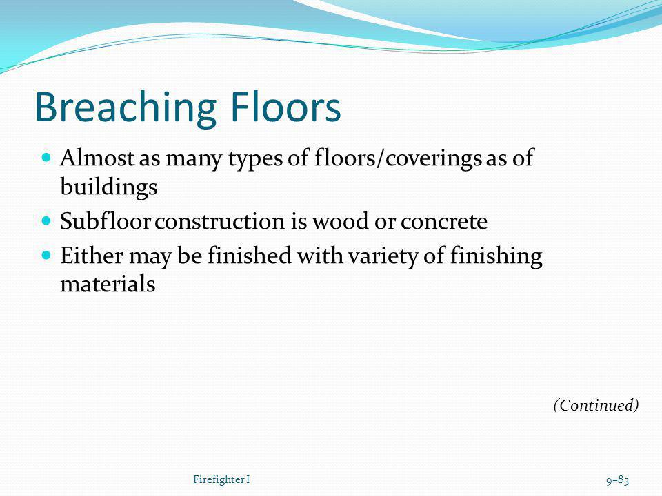 Breaching Floors Almost as many types of floors/coverings as of buildings. Subfloor construction is wood or concrete.
