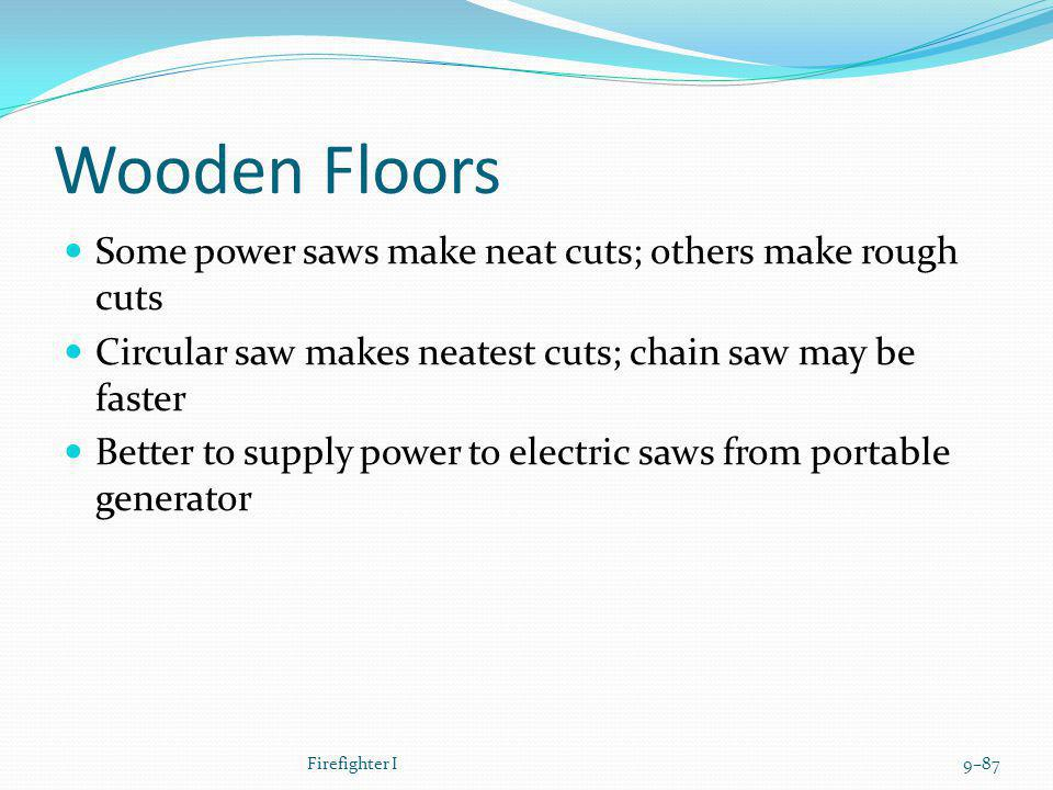 Wooden Floors Some power saws make neat cuts; others make rough cuts
