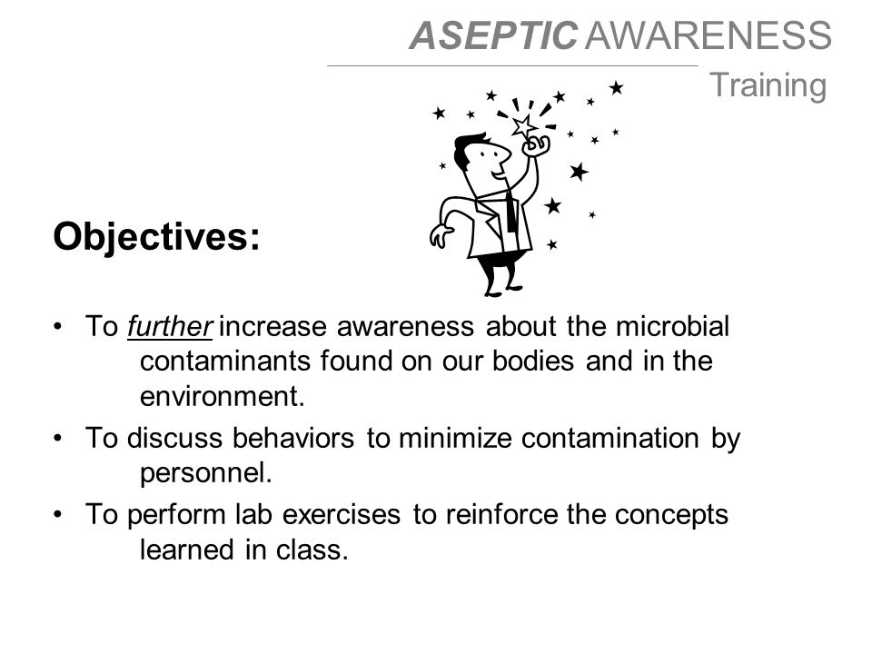 Objectives: To further increase awareness about the microbial contaminants found on our bodies and in the environment.