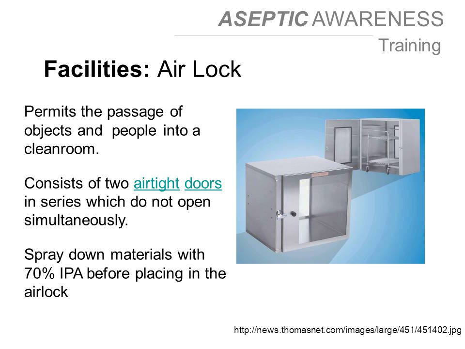 Facilities: Air Lock Permits the passage of objects and people into a cleanroom.