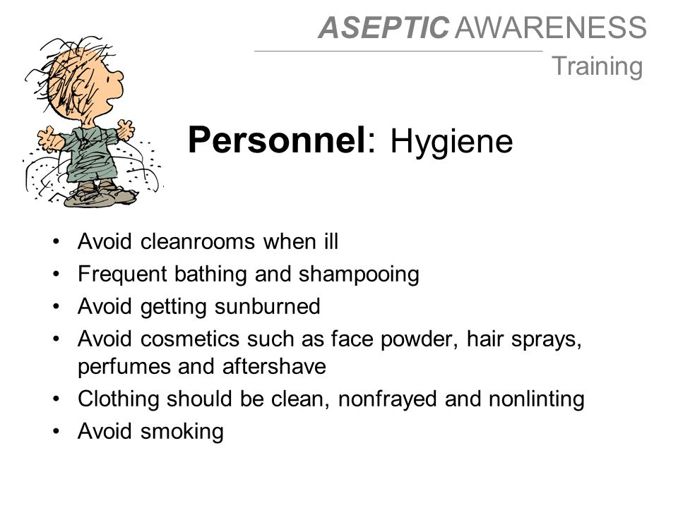 Personnel: Hygiene Avoid cleanrooms when ill