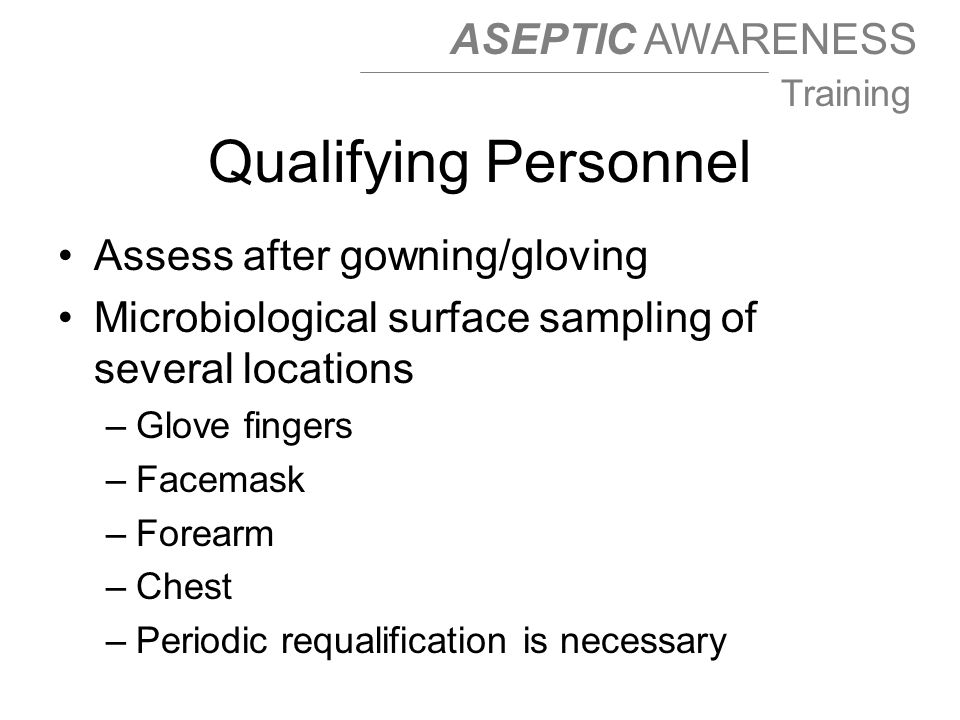 Qualifying Personnel Assess after gowning/gloving