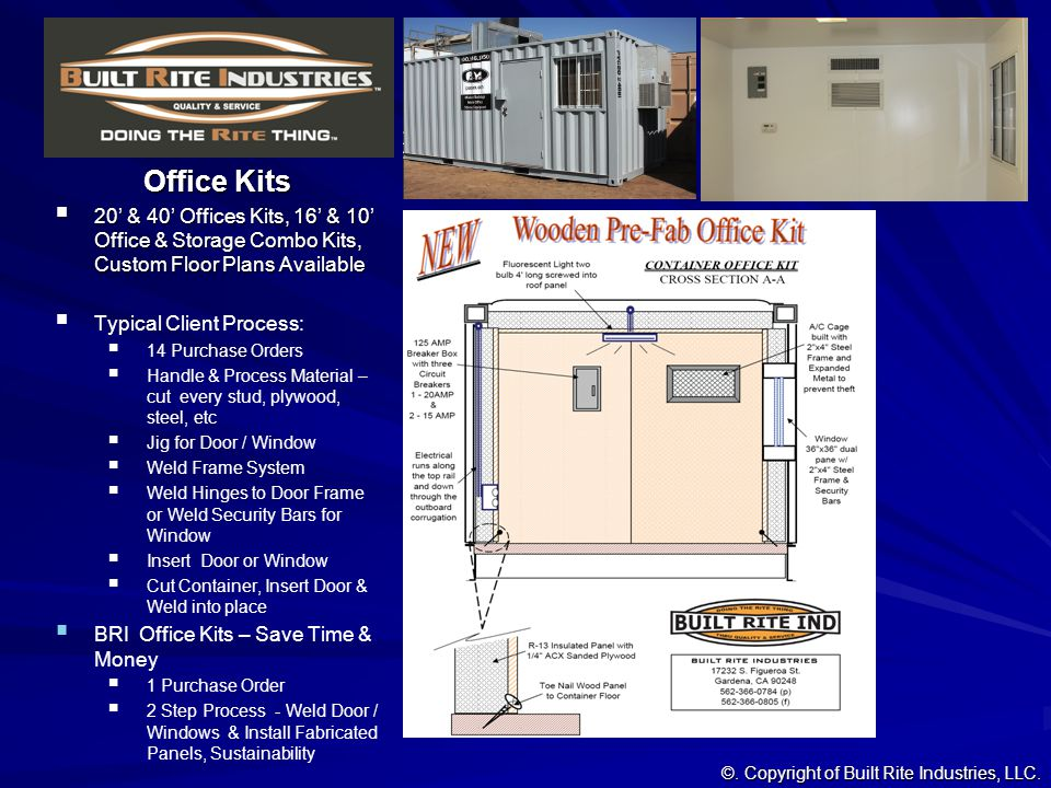 Office Kits 20' & 40' Offices Kits, 16' & 10' Office & Storage Combo Kits, Custom Floor Plans Available.