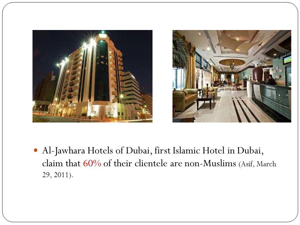 Al-Jawhara Hotels of Dubai, first Islamic Hotel in Dubai, claim that 60% of their clientele are non-Muslims (Asif, March 29, 2011).