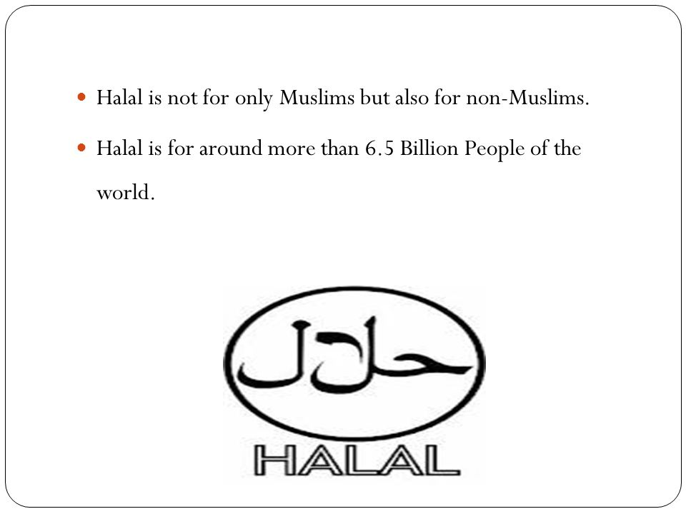 Halal is not for only Muslims but also for non-Muslims.