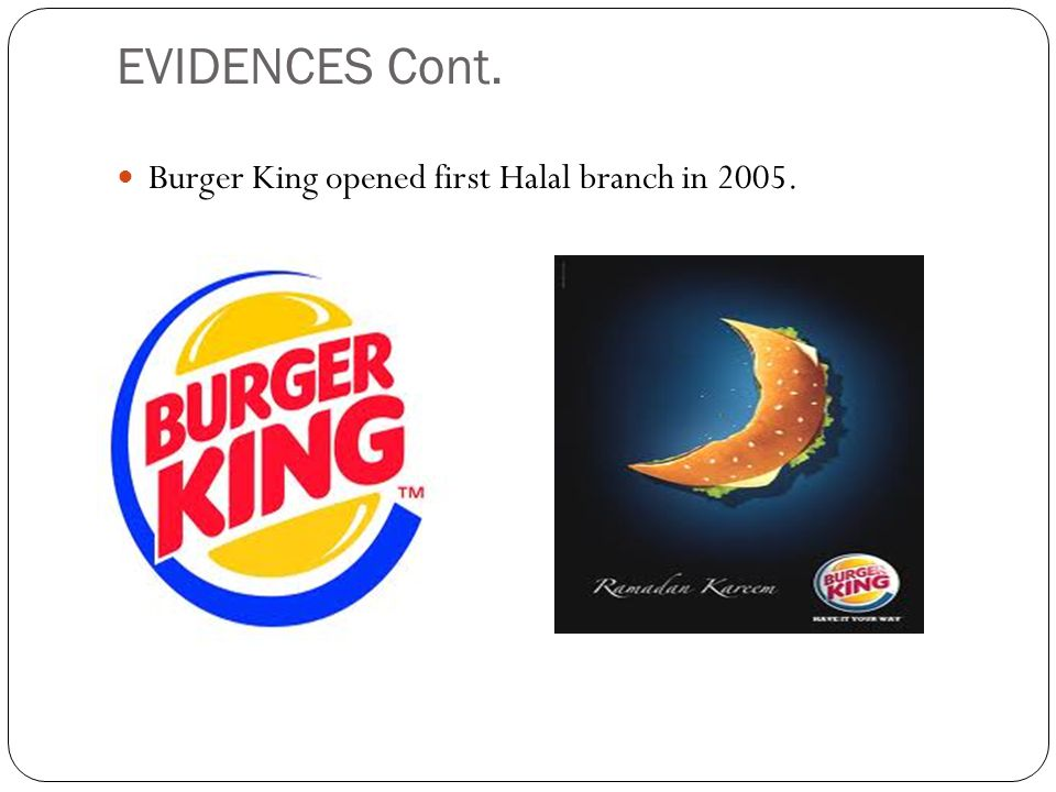 EVIDENCES Cont. Burger King opened first Halal branch in 2005.