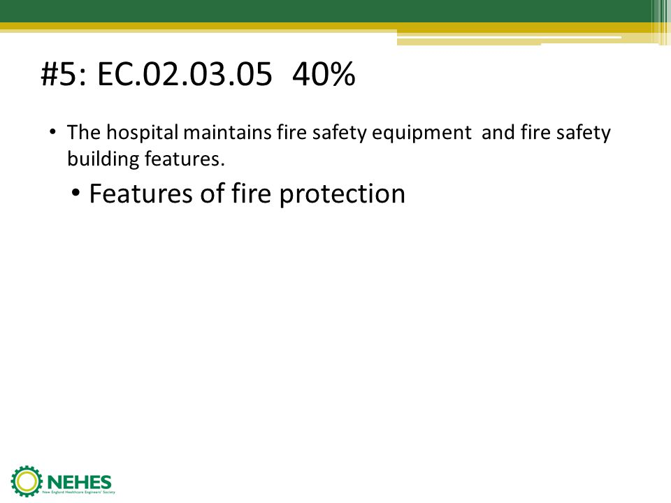 #5: EC.02.03.05 40% Features of fire protection