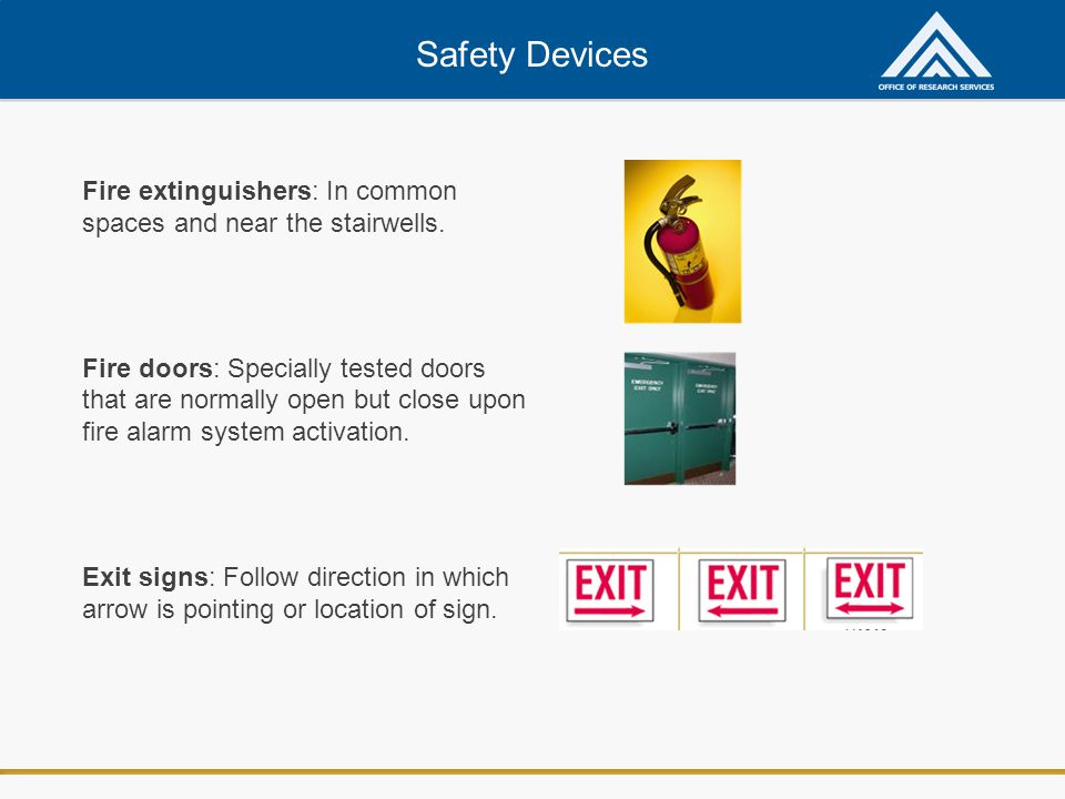 Safety Devices Fire extinguishers: In common spaces and near the stairwells.