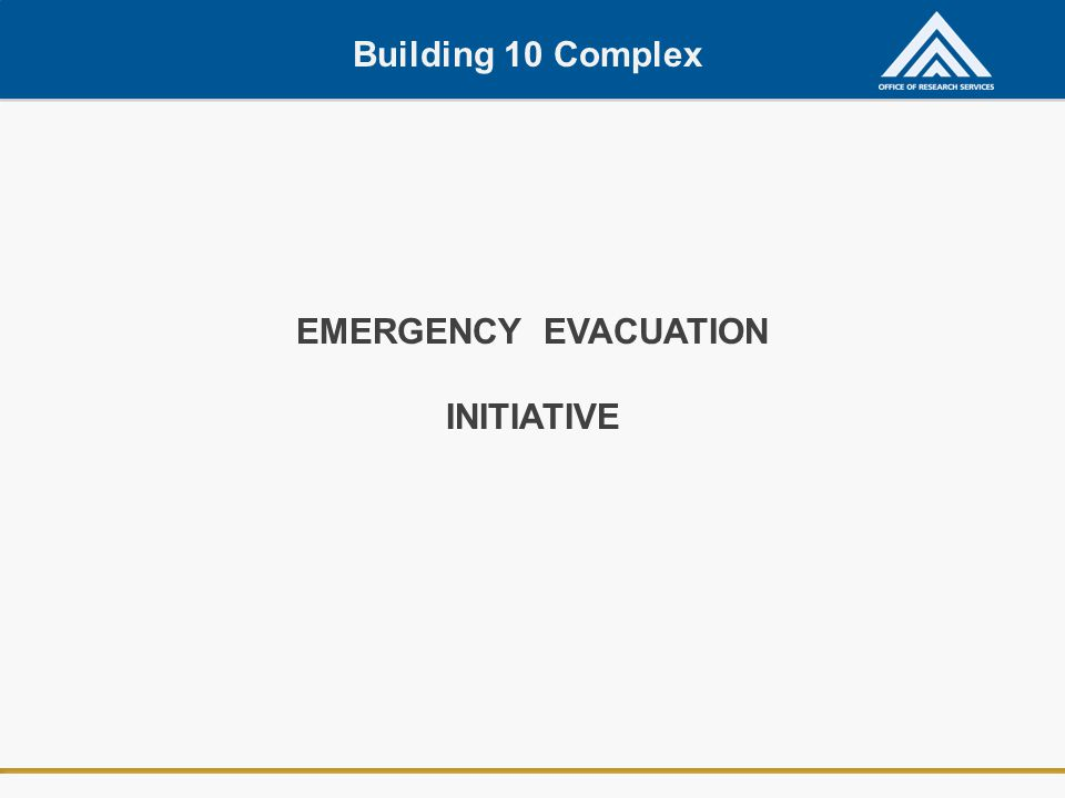 Building 10 Complex EMERGENCY EVACUATION INITIATIVE