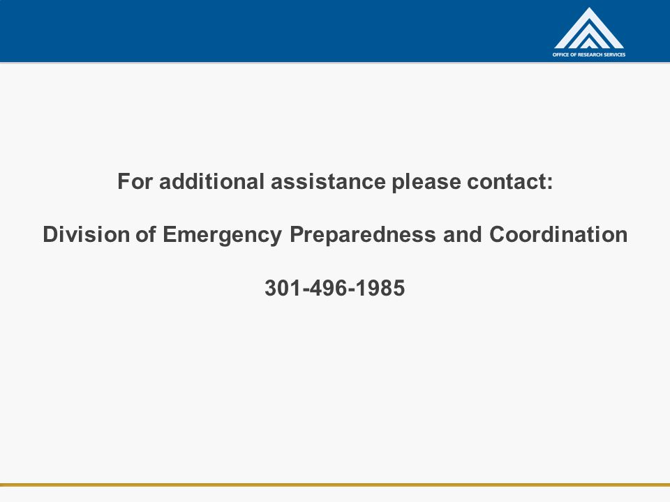 For additional assistance please contact: Division of Emergency Preparedness and Coordination 301-496-1985